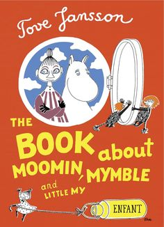 Tove Jansson, The Book About Moomin, Mymble, and Little My (translated by Sophie Hannah, 2009)