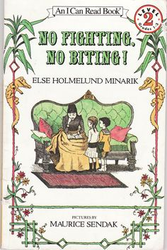 """""""No Fighting, No Biting!"""" by Else Holmelund Minarik, illustrated by Maurice Sendak I Can Read Books, My Books, School Is Over, Maurice Sendak, Street Painting, This Is A Book, Children's Book Illustration, Book Worms, Childrens Books"""