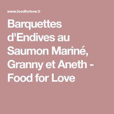Barquettes d'Endives au Saumon Mariné, Granny et Aneth - Food for Love