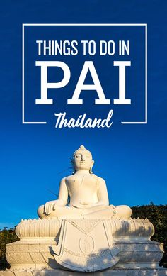 Best Things to Do in Pai, Thailand And Much More!