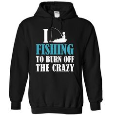 I Fishing to burn off the crazy