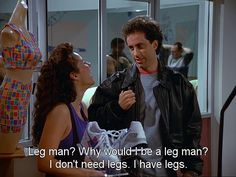 Seinfeld quote - Jerry tells Elaine he isn't a leg man, 'The Implant'