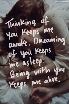 Being with you keeps me alive.