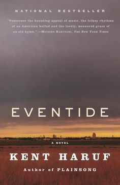 EVENTIDE by Kent Haruf. If you read and liked PLAINSONG by this author, you must read this one. EVENTIDE returns to Holt, Colorado, continuing the story of the McPheron brothers, as well as others from this small town on the eastern high plains of Colorado. The book quickly engages the reader with its unpretentious style and many heart-tugging scenes of difficult lives. I do recommend this!