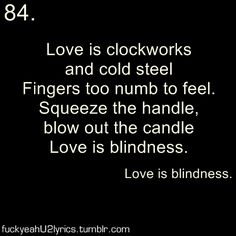 love is blindness lyrics... love  Submitted by anonymous.