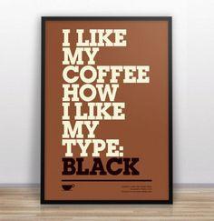 I like my coffee how at like my type: black.