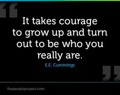 I love this quote. It takes alot of courage to be able to show your true colors. I was in that position once. Its hard because once you want to come out of the closet, you only think of thebad things that are gunna happen after. Not everyone is against the lgbt community. And just knowing that there are a bunch of supporters out there, makes everything feel better. The lgbt community shouldnt be treated any differently than everyone else. Theyre still human beings and they still have all the…