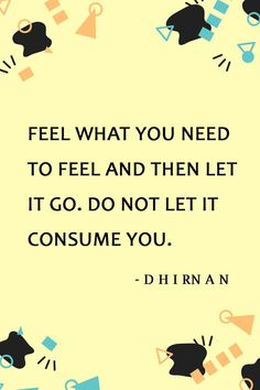 Feel what you need to feel and then let it go. Do not let it consume you. quotes | quotes inspirational | quotes motivational | quotes deep | quotes to live by | quotes positive | quotes about… More