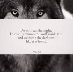 Don't fear the dark, summon the wolf Nikita Gill Nikita Gill, Wolf Spirit, Spirit Animal, Favorite Quotes, Best Quotes, Quotes To Live By, Life Quotes, Motivational Quotes, Inspirational Quotes