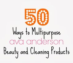 50 Ways to Multipurpose Beauty + Cleaning Products