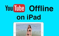 Download and Play YouTube Video on iPad Pro 9.7 Offline   Love Media Players