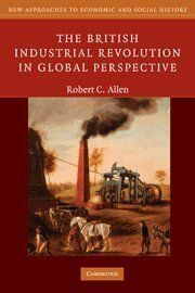 The British Industrial Revolution in Global Perspective (New Approaches to Economic and Social History) by Robert C. Allen. $25.71. Publisher: Cambridge University Press; 1 edition (April 27, 2009). Edition - 1. Publication: April 27, 2009. Author: Robert C. Allen