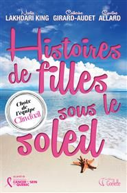 Histoires de filles sous le soleil | Boutique Goélette Nadia Lakhdari King, Catherine Girard-Audet et Caroline Allard