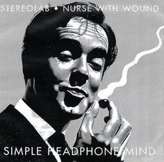 Stereolab / Nurse With Wound: 'Simple Headphone Mind'