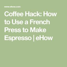 Coffee Hack: How to Use a French Press to Make Espresso | eHow