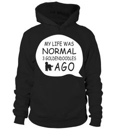 # My-life-3-Goldendoodle-ago .  My life was normal 2 Goldendoodle ago!Goldendoodles, Goldendoodle Sweater, Goldendoodle Sweatshirt, Goldendoodle Hoodie, Goldendoodle Shirt