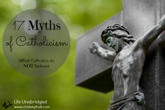 17 Myths of Catholicism - Life Unabridged