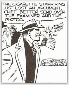 "1931 - ""Dick Tracy"" by Chester Gould. Gadget guy using ring cameras, two-way radio/wristwatches and telephone wiretaps years before they were used in the real world."
