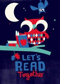 "owl reading- ""Let's Read Together"" by Spencer Wilson, UK Library Posters, Reading Posters, Library Quotes, Reading Quotes, Book Quotes, I Love Books, Books To Read, My Books, Owl Classroom"