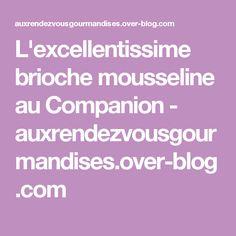 L'excellentissime brioche mousseline au Companion - auxrendezvousgourmandises.over-blog.com