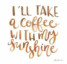 I'll Take Coffee With My Sunshine! ;)☕