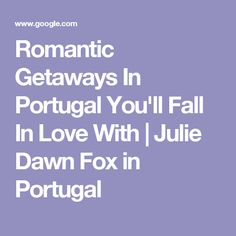 Romantic Getaways In Portugal You'll Fall In Love With   Julie Dawn Fox in Portugal