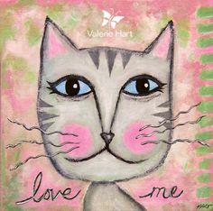 "cat painting... ""Love me""  |  ValerieHart.com"