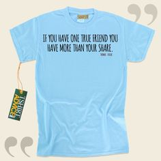 If you have one true friend you have more than your share.-Thomas Fuller This amazing  quotes shirt  won't go out of style. We offer you unforgettable  reference tshirts ,  words of understanding tee shirts ,  belief tshirts , as well as  literature tops  in appreciation of remarkable... - http://www.tshirtadvice.com/thomas-fuller-t-shirts-if-you-have-one-love-friendship-tshirts/