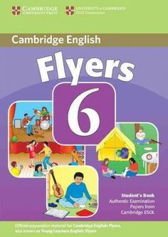 Cambridge Flyers 6: Examination Papers from University of Cambridge Esol Examinations: English for Speakers pf Ot...