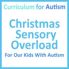 REad this blog post by Curriculum For Autism to find out how to reduce Christmas Sensory Overload Kids for With Autism