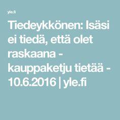 Tiedeykkönen: Isäsi ei tiedä, että olet raskaana - kauppaketju tietää - 10.6.2016 | yle.fi