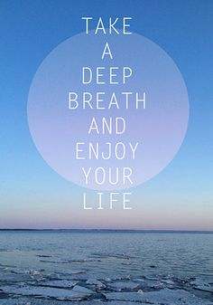 Wenji Li Photography-Take a Deep Breath and Enjoy Your Life-SmartPhone-Android-WP-iPhone4-iPhone 5-Wallpaper-Screen Saver-motivational quote