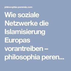 Wie soziale Netzwerke die Islamisierung Europas vorantreiben – philosophia perennis