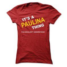 Its A Paulina Thing - T-Shirt, Hoodie, Sweatshirt