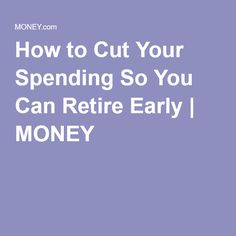 How to Cut Your Spending So You Can Retire Early | MONEY