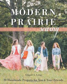 Modern Prairie Sewing: 20 Handmade Projects for You & Your Friends: Abigail A. Long: 9781607058786: Amazon.com: Books