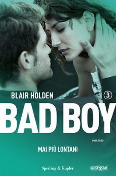 Leggere Romanticamente e Fantasy: Anteprima: Bad boy. Mai più lontani di Blair Holde...
