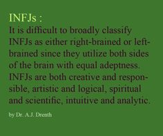 Well that might explain why I feel like half INFJ and half INTJ. Although I am not logical by any stretch of the imagination.