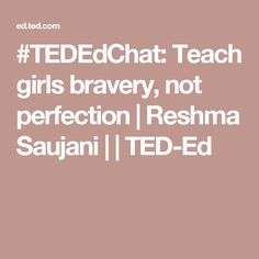 #TEDEdChat: Teach girls bravery, not perfection | Reshma Saujani | | TED-Ed