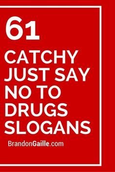 61 Catchy Just Say No To Drugs Slogans Catchy Slogans