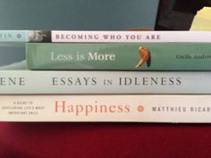 Becoming Who You Are/Less is More/Essays in Idleness/Happiness.  Daniel's thoughtful book spine poem!