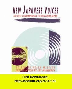 New Japanese Voices The Best Contemporary Fiction from Japan (A Morgan Entrekin book) (9780871135223) Helen Mitsios, Jay McInerney , ISBN-10: 0871135221  , ISBN-13: 978-0871135223 ,  , tutorials , pdf , ebook , torrent , downloads , rapidshare , filesonic , hotfile , megaupload , fileserve