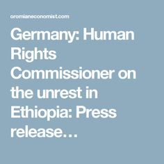 Germany: Human Rights Commissioner on the unrest in Ethiopia: Press release…