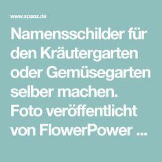 Namensschilder für den Kräutergarten oder Gemüsegarten selber machen. Foto veröffentlicht von FlowerPower auf Spaaz.de