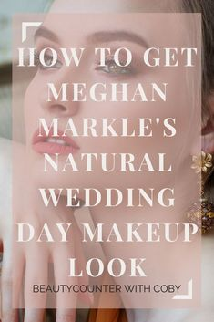 How to Get Meghan Markle's Natural Wedding Day Makeup Look | The newly-minted Duchess of Sussex rocked a gorgeous, barely there makeup look for her wedding. Click here to learn more about how you can achieve the same! | Royal Wedding Makeup, Makeup Tips, Natural Makeup Look, Easy Makeup Routine