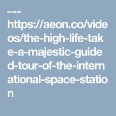 https://aeon.co/videos/the-high-life-take-a-majestic-guided-tour-of-the-international-space-station