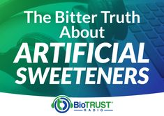 The Bitter Truth About Artificial Sweeteners - BioTrust Radio #25