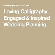 Loving Calligraphy | Engaged & Inspired Wedding Planning