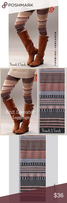 Sweater Knit Leggings Stay warm and stylish on these multi stripe sweater Knit leggings. 2 colors burgandy/oatmeal  and Mauve/charcoal. Made of acrylic/poly blend. Pair with sweaters, tunics, cardigans. Threads & Trends Pants Leggings