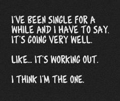 I've been single for a while now...